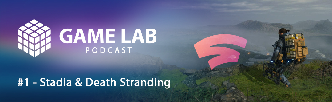 GameLab Podcast #1 – Google Stadia & Death Stranding