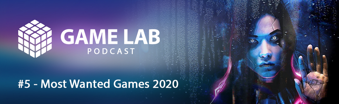 GameLab Podcast #5 – Most Wanted Games 2020