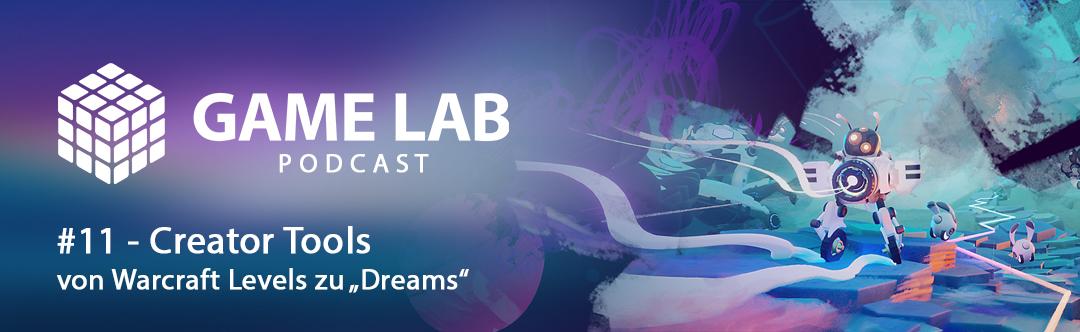 """GameLab Podcast #11 – Creator Tools – von Warcraft Mods zu """"Dreams"""""""