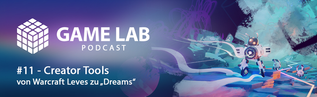 "GameLab Podcast #11 – Creator Tools – von Warcraft Mods zu ""Dreams"""