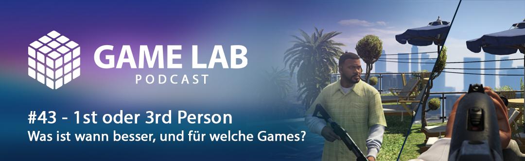 GameLab Podcast #43 – First oder Third Person