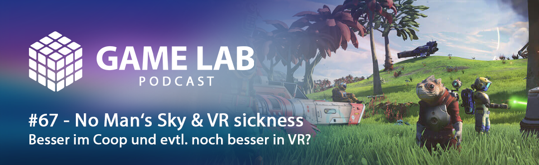 GameLab Podcast #67 – No Man´s Sky & VR Sickness