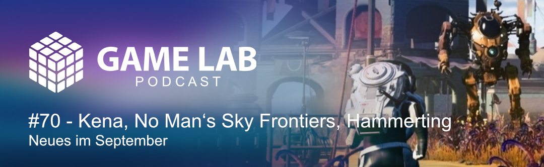 GameLab Podcast #70 – Neues im September: Kena, No Man's Sky Frontiers, Hammerting